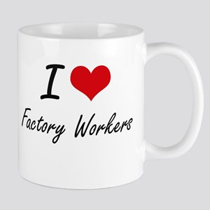 I love Factory Workers Mugs