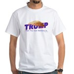 Trump - Hair You Can Believe In White T-Shirt