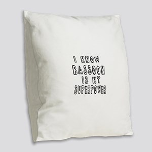 Bassoon is my superpower Burlap Throw Pillow