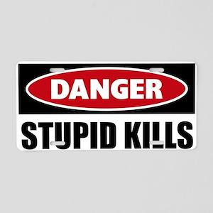 Danger Stupid Kills Aluminum License Plate