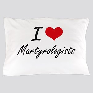 I love Martyrologists Pillow Case