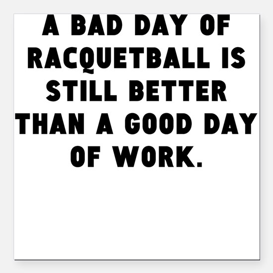 "A Bad Day Of Racquetball Square Car Magnet 3"" x 3"""