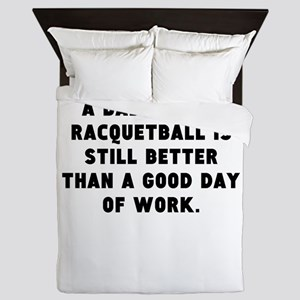 A Bad Day Of Racquetball Queen Duvet