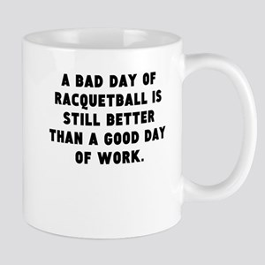 A Bad Day Of Racquetball Mugs