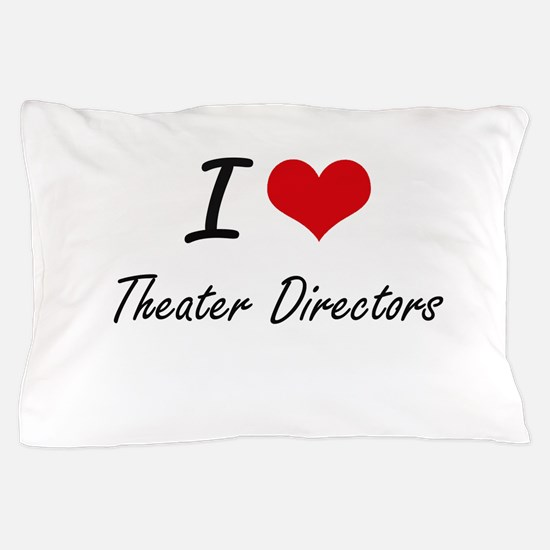 I love Theater Directors Pillow Case