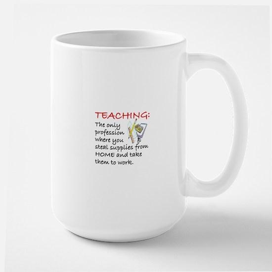 TEACHING:  THE ONLY PROFESSION WHERE YO Large Mug