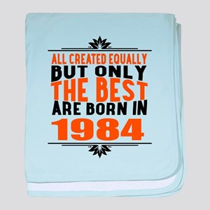 The Best Are Born In 1984 baby blanket