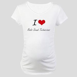 I love Radio Sound Technicians Maternity T-Shirt