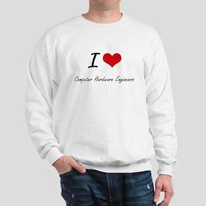 I love Computer Hardware Engineers Sweatshirt