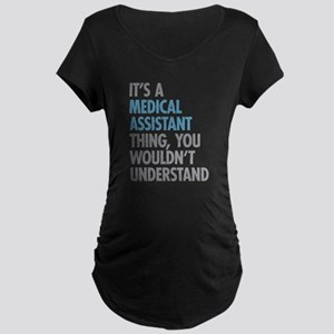 Medical Assistant Thing Maternity T-Shirt