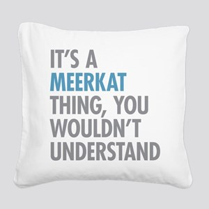 Meerkat Thing Square Canvas Pillow