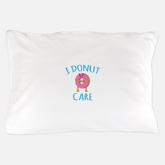 I Donut Care Pillow Case