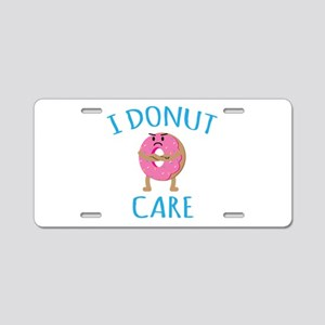 I Donut Care Aluminum License Plate