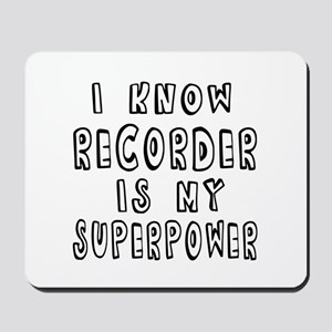 Recorder is my superpower Mousepad