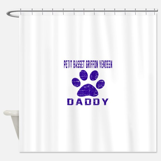 Petit Basset Griffon Vendeen Daddy Shower Curtain