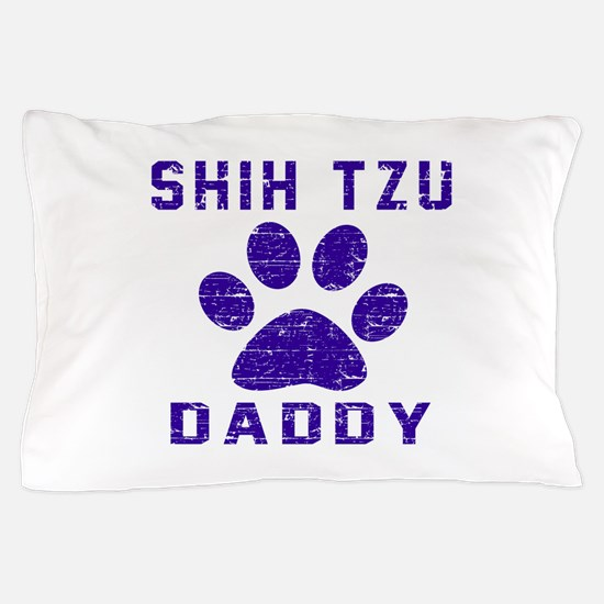 Shih Tzu Daddy Designs Pillow Case