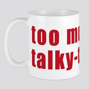Too Much Talky Talk Mug