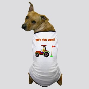 Who's Your Caddy?! Dog T-Shirt