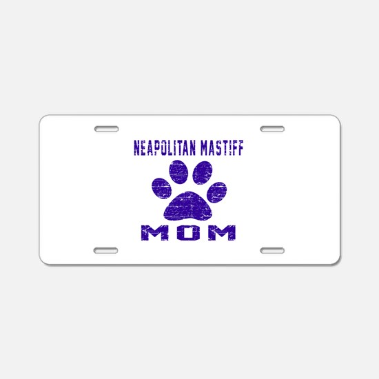 Neapolitan Mastiff Mom Desi Aluminum License Plate