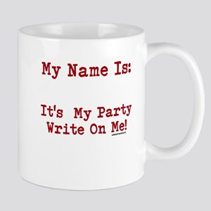 My Name I:s Its My Party Write On Me! Mug