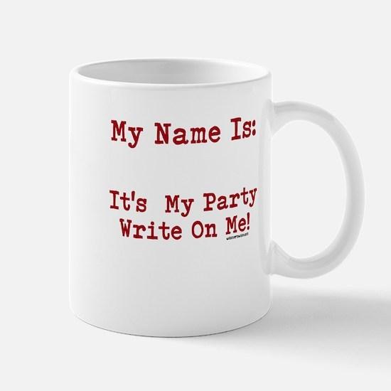 My Name I:s Its My Party Write On Me! Mug