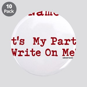 """My Name I:s Its My Party Write On Me! 3.5"""" Button"""