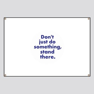 Dont just do something Banner