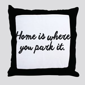 HOME IS WHERE YOU PARK IT. Throw Pillow