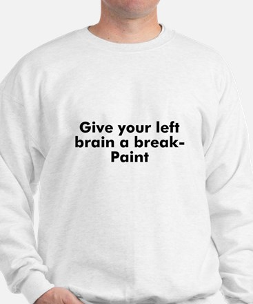 Give your left brain a break- Sweatshirt