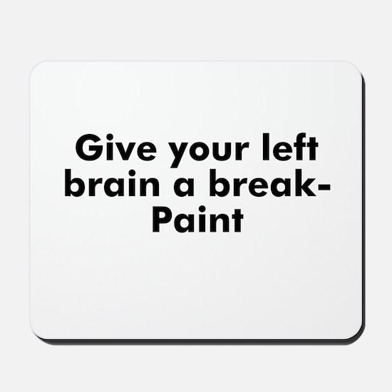 Give your left brain a break- Mousepad