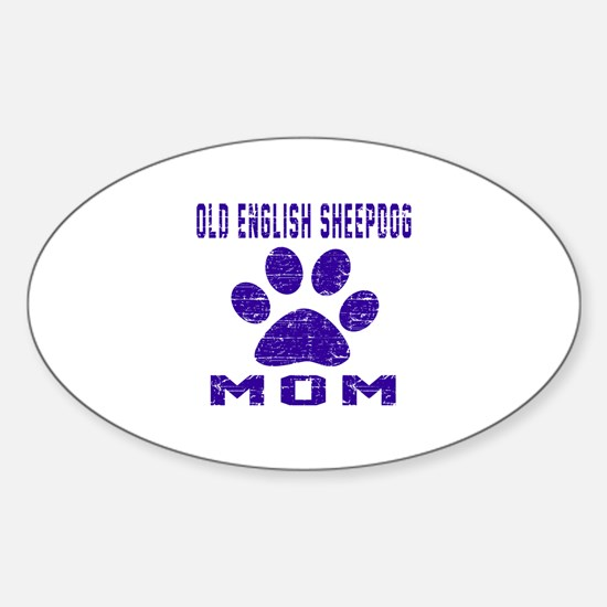 Old English Sheepdog mom designs Sticker (Oval)