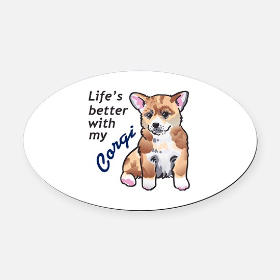 BETTER WITH A CORGI Oval Car Magnet