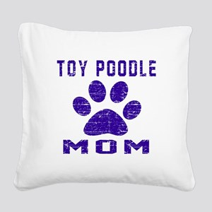 Toy Poodle mom designs Square Canvas Pillow