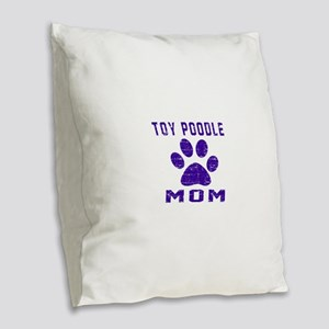 Toy Poodle mom designs Burlap Throw Pillow