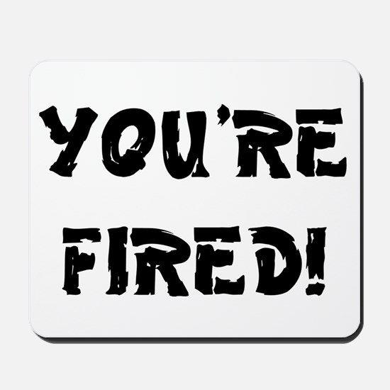 YOURE FIRED! Mousepad