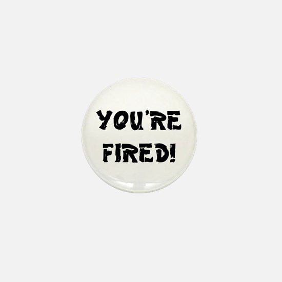 YOURE FIRED! Mini Button