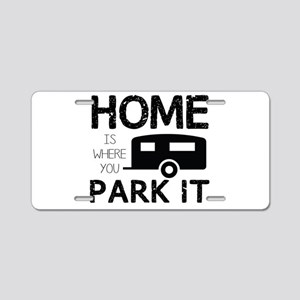 Home is Where You Park It Aluminum License Plate