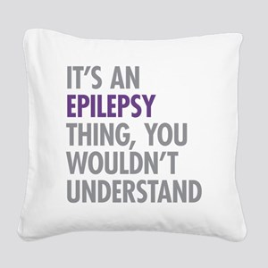 Epilepsy Thing Square Canvas Pillow