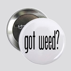 """got weed?"" BUTTON! pot, marijuana smoking"