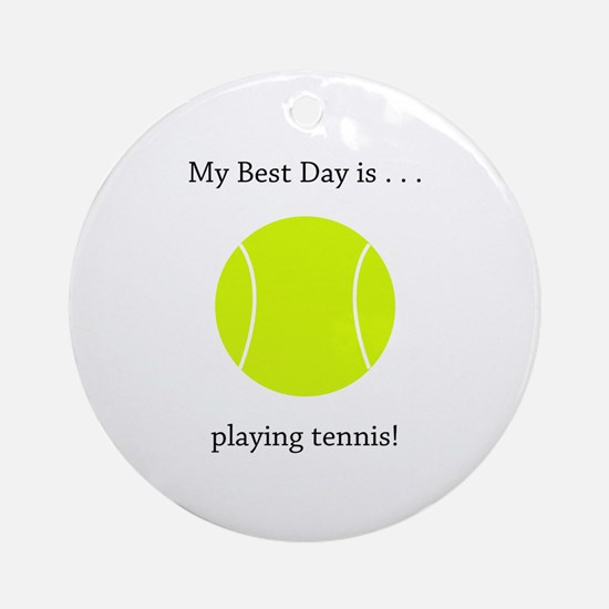 Best Day Playing Tennis Gifts Round Ornament