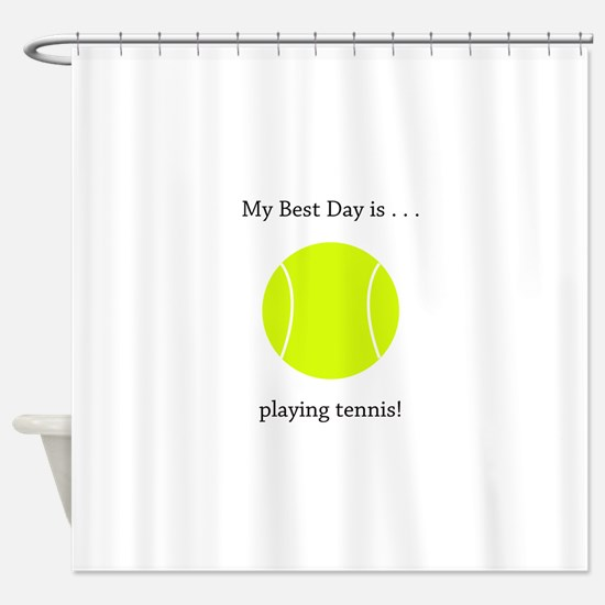 Best Day Playing Tennis Gifts Shower Curtain