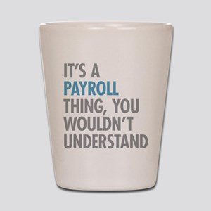 Payroll Thing Shot Glass