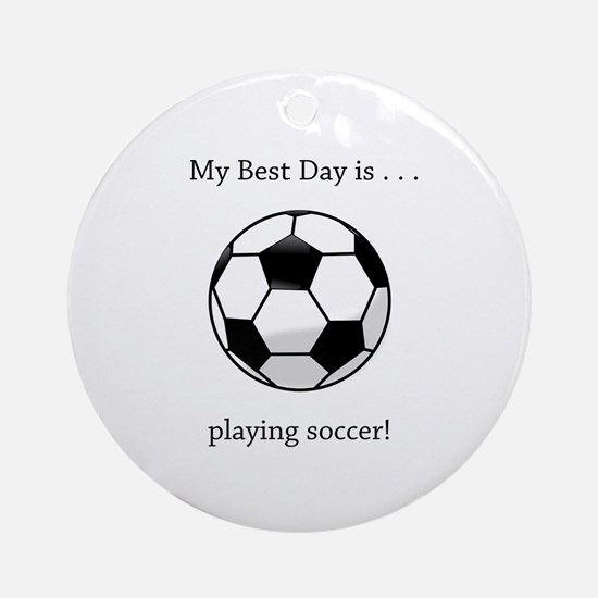 Best Day Playing Soccer Gifts Round Ornament