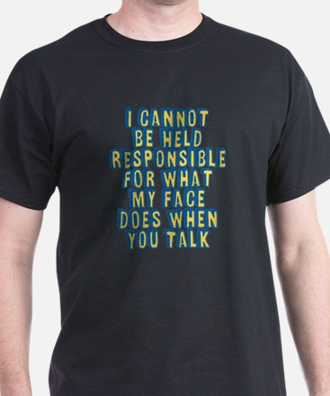 What My Face Does When You Talk T-Shirt