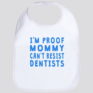Proof Mommy Cant Resist Dentists Bib