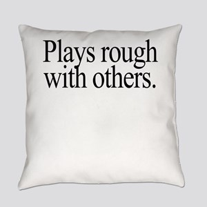 Plays Rough Centered Square Everyday Pillow