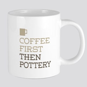 Coffee Then Pottery Mugs