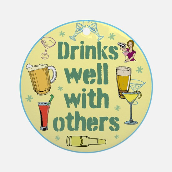 Drinks well with others Round Ornament