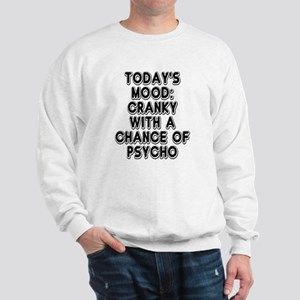 Cranky With A Chance Of Psycho Sweatshirt
