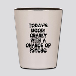 Cranky With A Chance Of Psycho Shot Glass